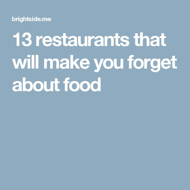 13restaurants that will make you forget about food
