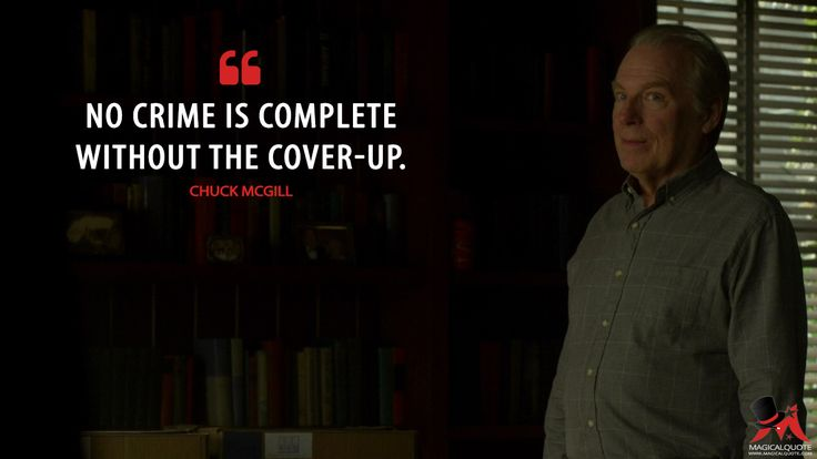 #ChuckMcGill: No crime is complete without the cover-up.  More on: http://www.magicalquote.com/series/better-call-saul/ #BetterCallSaul #bettercallsaulquotes
