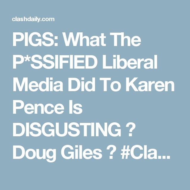PIGS: What The P*SSIFIED Liberal Media Did To Karen Pence Is DISGUSTING ⋆ Doug Giles ⋆ #ClashDaily