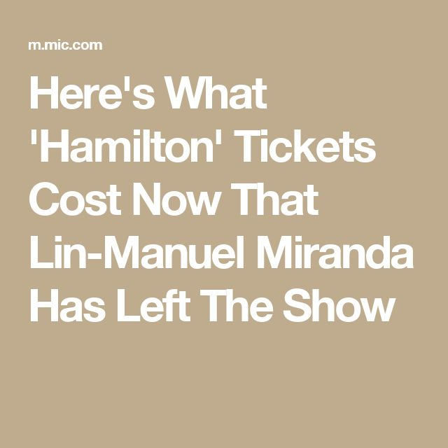 Here's What 'Hamilton' Tickets Cost Now That Lin-Manuel Miranda Has Left The Show