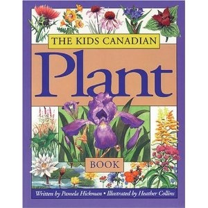 The Kids Canadian Plant Book, written by Pamela Hickman and illustrated by Heather Collins