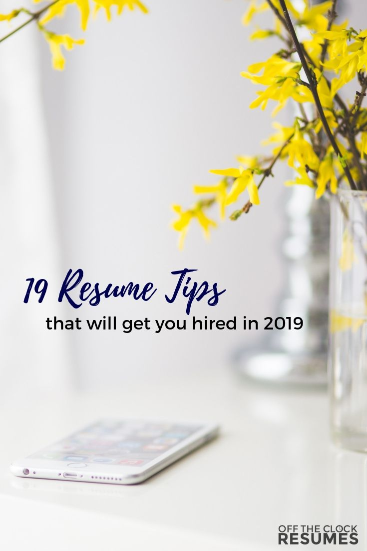 19 resume tips that will get you hired in 2019