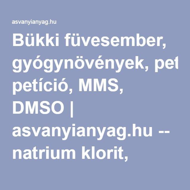 Bükki füvesember, gyógynövények, petíció, MMS, DMSO | asvanyianyag.hu -- natrium klorit, dmso, parajdi só, mms2, asvanyi anyag, jim humble könyv