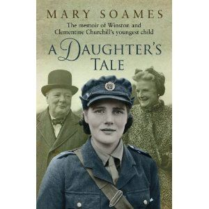 A Daughter's Tale: The Memoir Of Winston And Clementine Churchill's Youngest Child, by Lady Mary Soames