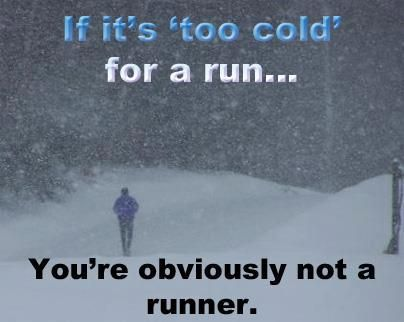 """If it's """"too cold"""" for a run, you're obviously not a runner. (half marathon training)"""