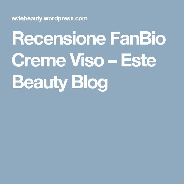 Recensione FanBio Creme Viso – Este Beauty Blog