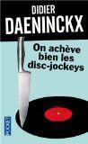 Le coup de coeur de Serge : On achève bien les disc-jockeys par Didier Daeninckx
