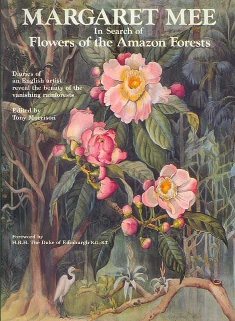 Margaret Mee's book, In Search of the Flowers of the Amazon Forests, is truly beautiful.