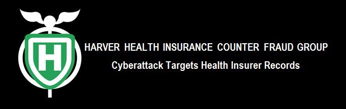 Harver Health Insurance Counter Fraud Group: Cyberattack Targets Health Insurer Records. Visit our website @ http://hhicfg.com/ and read for more related news @ http://hhicfg.com/blog/