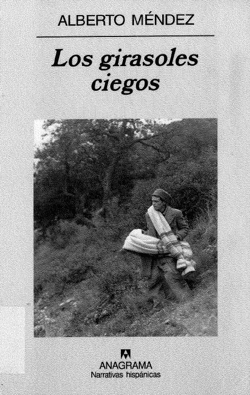 """""""Los girasoles ciegos"""" Alberto Méndez. 155 páginas, 16 ejemplares. Este libro es el regreso a las historias reales de la posguerra que contaron en voz baja narradores que no querían contar cuentos sino hablar de sus amigos, de sus familiares desaparecidos, de ausencias irreparables. Son historias de los tiempos del silencio, cuando daba miedo que alguien supiera que sabías. Cuatro historias, sutilmente engarzadas entre sí."""