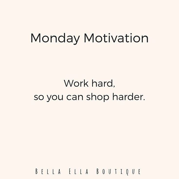 Sometimes we just need a little reminder...how's this for a little Monday motivation?!  || Bella Ella Boutique    Work hard so you can shop harder. Instagram. Quote. Monday. Motivation. Inspiring. Funny. Work. Shop.