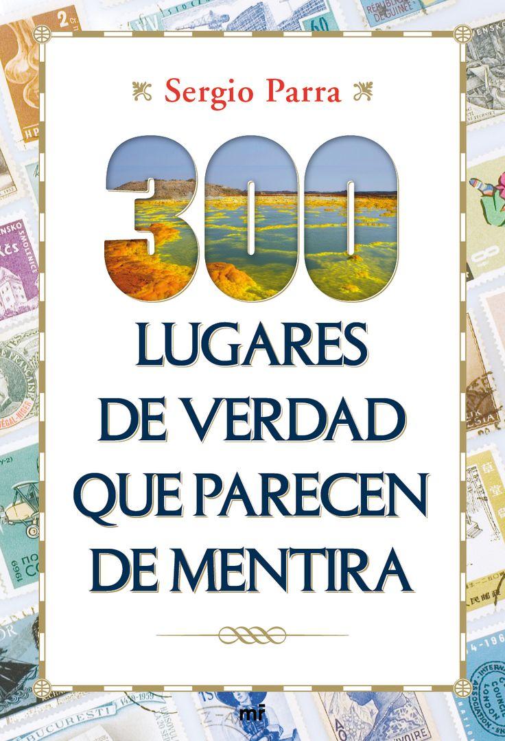 Portada de 300 lugares de verdad que parecen de mentira de Sergio Parra