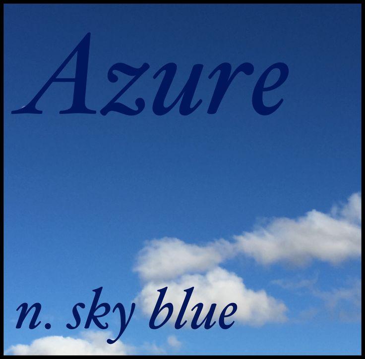 Girls Name: Azure; Name Meaning: sky blue; Name Origin: English, Persian