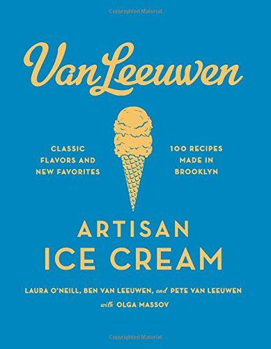 Van Leeuwen Artisan Ice Cream: Laura O'Neill, Benjamin Van Leeuwen, Peter Van Leeuwen, Olga Massov: 9780062329585: Amazon.com: Books