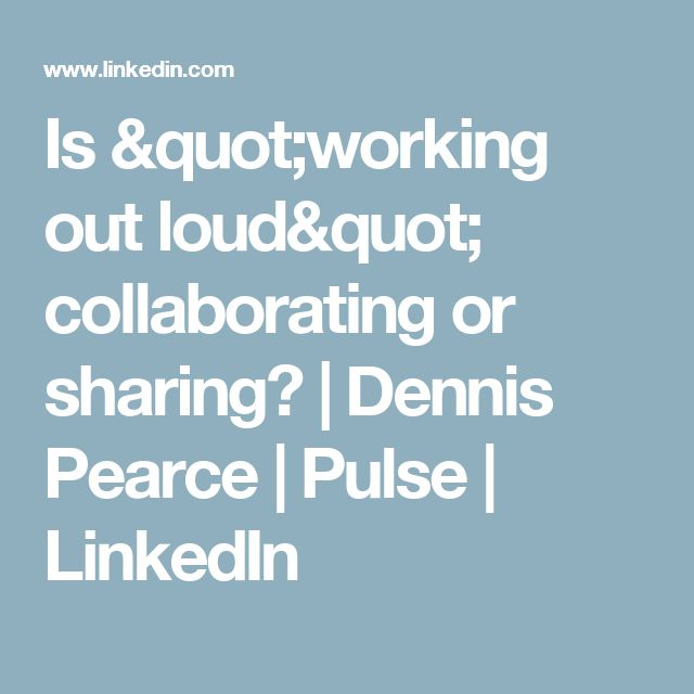 """Is """"working out loud"""" collaborating or sharing? 