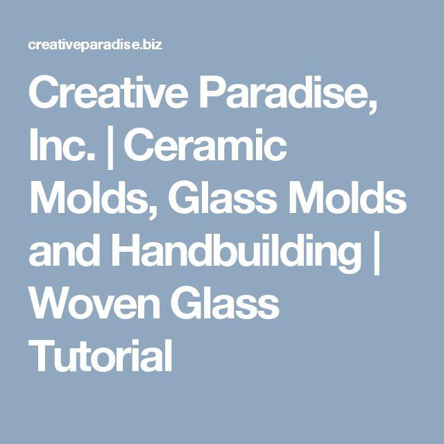 Creative Paradise, Inc.  | Ceramic Molds, Glass Molds and Handbuilding  |  Woven Glass Tutorial