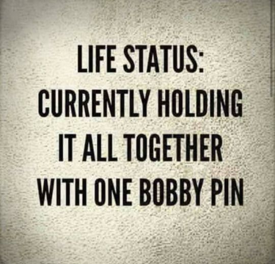 Life status: Currently holding it all together with one bobby pin.