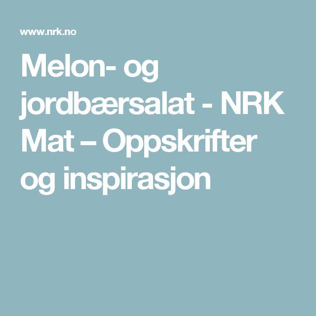 Melon- og jordbærsalat - NRK Mat – Oppskrifter og inspirasjon