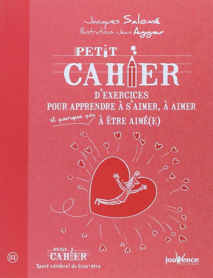 Amazon.fr - Petit cahier d'exercices pour apprendre à s'aimer, à aimer et pourquoi pas à être aimé(e) - Jacques Salomé, Jean Augagneur - Livres