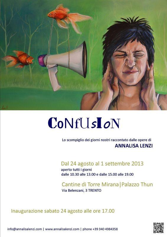 CONFUSION Cantine di Torre Mirana Via Belenzani, 3 TRENTO  dal 24 agosto al 1°settembre 2013 aperto tutti i giorni dalle 10.30 alle 13 dalle 15 alle 19  VERNISSAGE SABATO 24 AGOSTO AD ORE 17