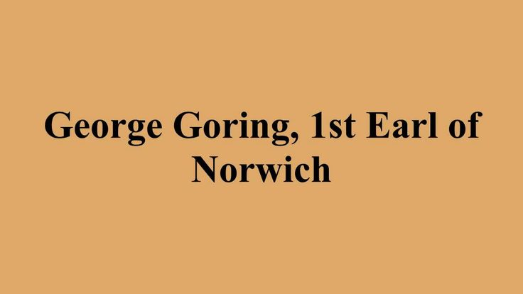 "George Goring, 1st Earl of Norwich   related Anglo-Saxon surnames: GORRINGE GEHRING Göring (a notorious Nazi) GOEHRING GERING GEARING from gar or geri (Gary Jerry boys name) meaning ""lance"" or ""spear"" + -ing ""folk"" clan, tribe or people (cf vik-ing, voyaging-tribe) https://en.wikipedia.org/wiki/George_Goring,_1st_Earl_of_Norwich more: http://www.historyofparliamentonline.org/volume/1558-1603/member/goring-george-ii-1602 