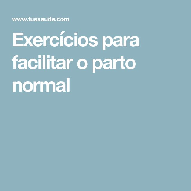 Exercícios para facilitar o parto normal