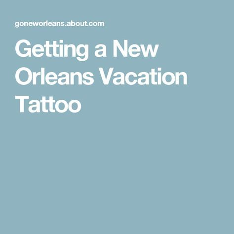 Getting a New Orleans Vacation Tattoo
