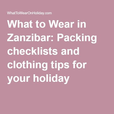 What to Wear in Zanzibar: Packing checklists and clothing tips for your holiday