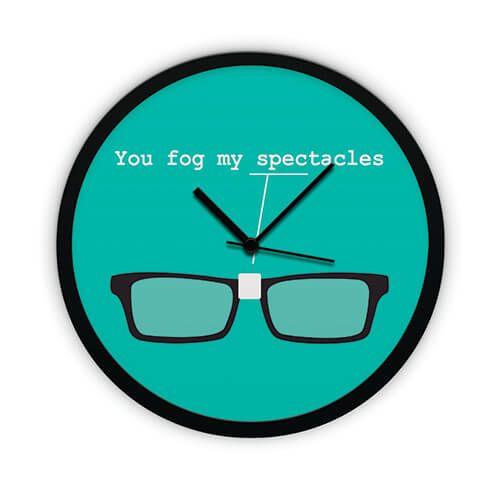 YOU FOG MY SPECTACLES