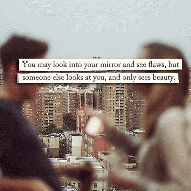 You May Look Into The Mirror And See Flaws Words Love Quotes