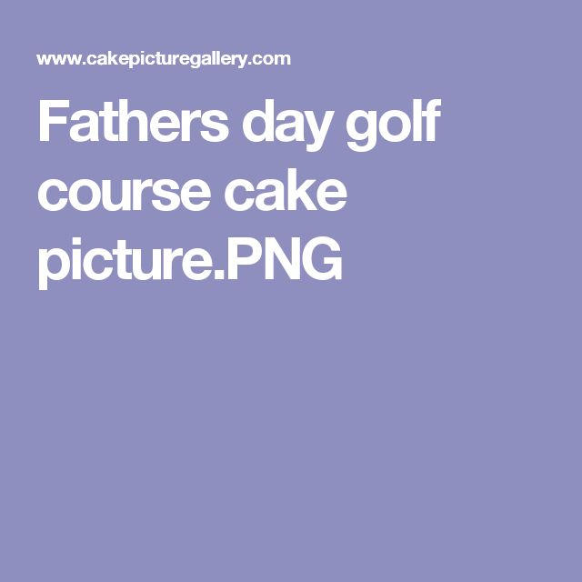 Fathers day golf course cake picture.PNG