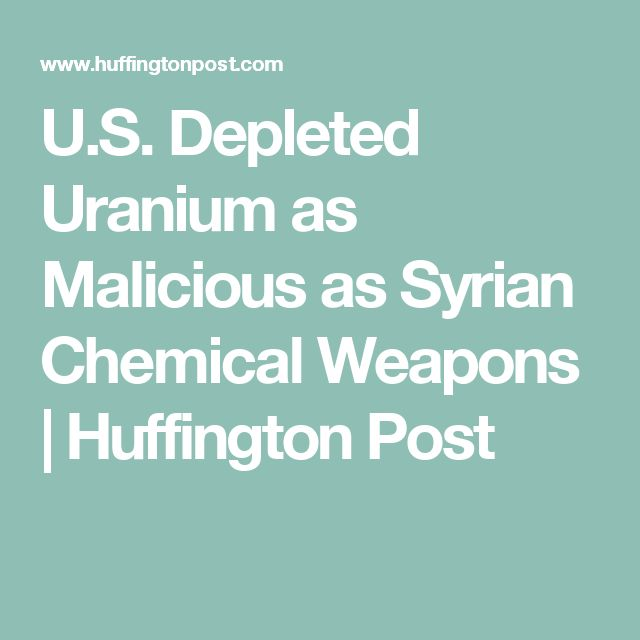 U.S. Depleted Uranium as Malicious as Syrian Chemical Weapons | Huffington Post