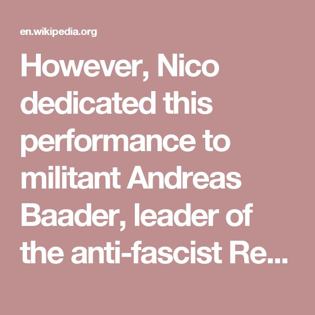 However, Nico dedicated this performance to militant Andreas Baader, leader of the anti-fascist Red Army Faction.