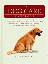 The Dog Care Handbook - The Dog Care Handbook is a comprehensive guide to caring for your dog. As well as information on the evolution of dogs and dog behavior, it also includes practical advice on choosing a dog, feeding, grooming, handling, training, fitness, and hygiene together with prevention and treatment of a variety of ailments and injuries.