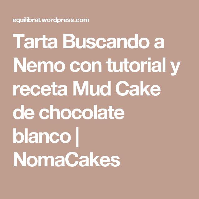 Tarta Buscando a Nemo con tutorial y receta Mud Cake de chocolate blanco | NomaCakes