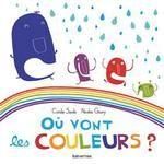 Où vont les couleurs ? - Coralie Saudo, Nicolas Gouny - Balivernes