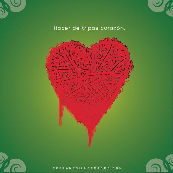 Hacer de tripas corazón. | www.refranesilustrados.com | #refrán #español #espanol #spanish #espanhol #espagnol #spanisch