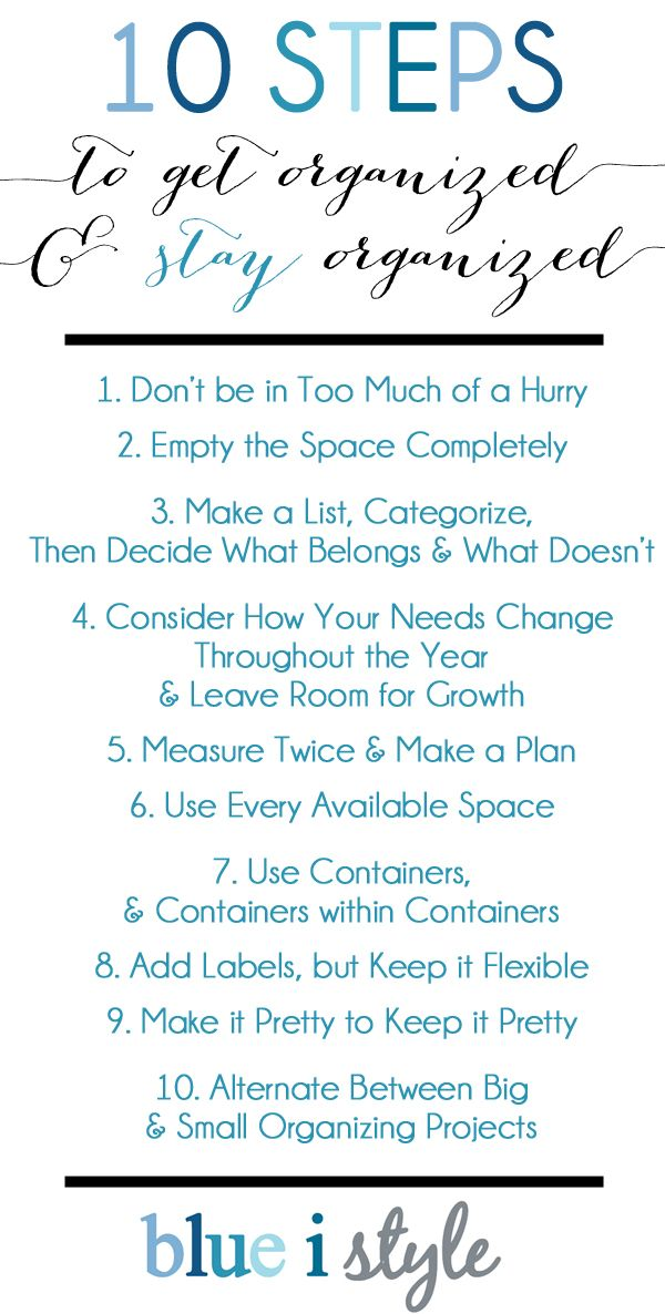 These 10 steps will help you not only get organized, but more importantly STAY organized. Read the full post for detailed examples and photos for each step!   From the pantry and under the sink, to your closets and your bathrooms - discover the secret to creating organizing systems that will stand the test of time and make your life easier! {blue i style}