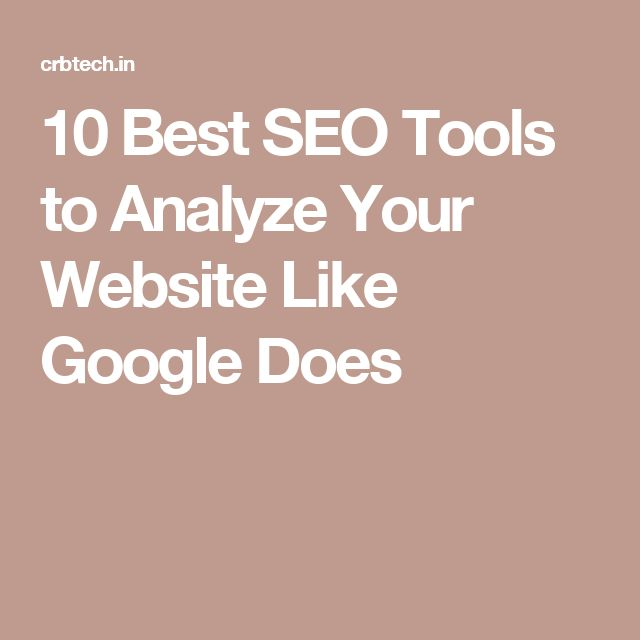10 Best SEO Tools to Analyze Your Website Like Google Does