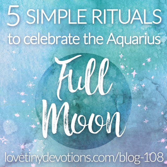 5 Simple Rituals to celebrate the Aquarius Full Moon in August on Blog108