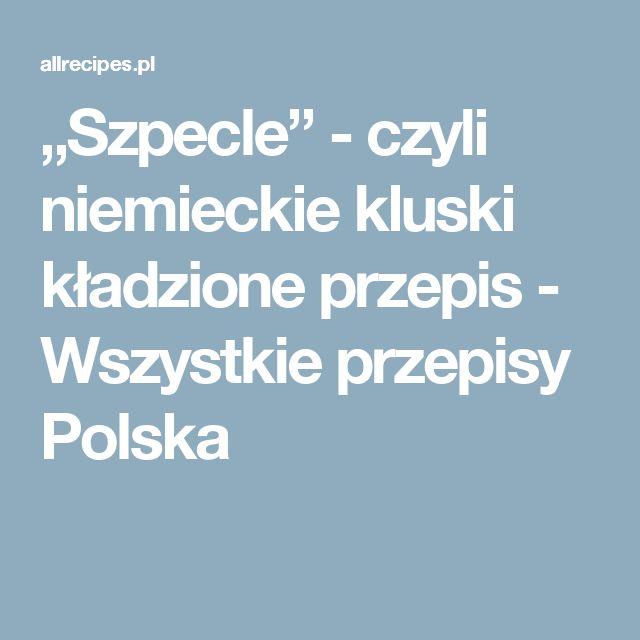 """""""Szpecle"""" - czyli niemieckie kluski kładzione przepis - Wszystkie przepisy Polska"""