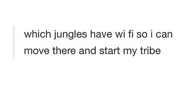 Yo, I'll join your tribe if it has wifi and pizza<< dude, don't forget the chocolate << Wifi, chocolate and pizza, COUNT ME IN.
