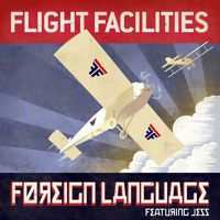 Flight Facilities - Foreign Language feat. Jess by Flight Facilities on SoundCloud