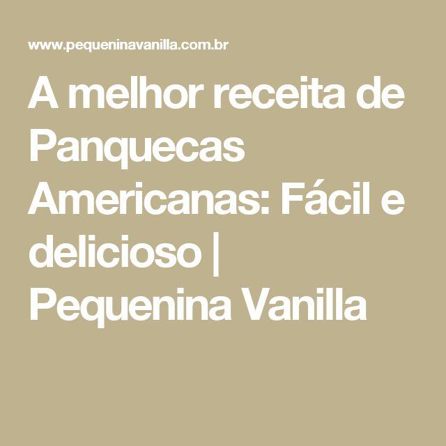 A melhor receita de Panquecas Americanas: Fácil e delicioso   Pequenina Vanilla