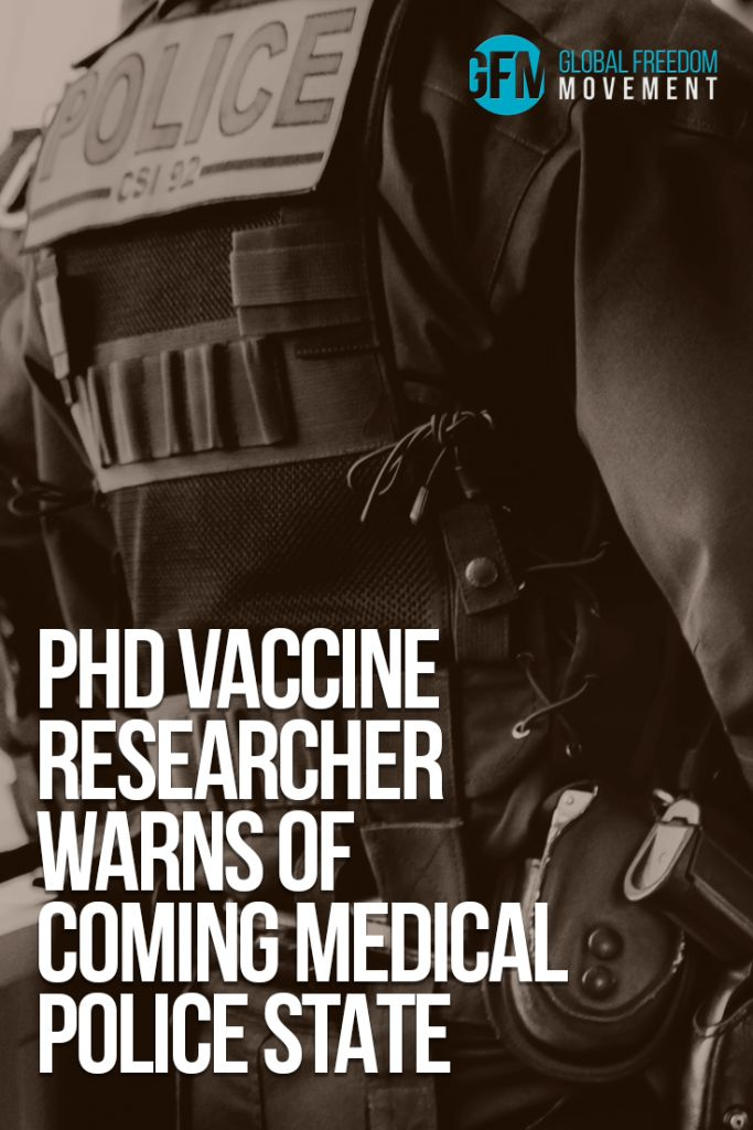 PhD Vaccine Researcher Warns of Coming Medical Police State | Global Freedom Movement