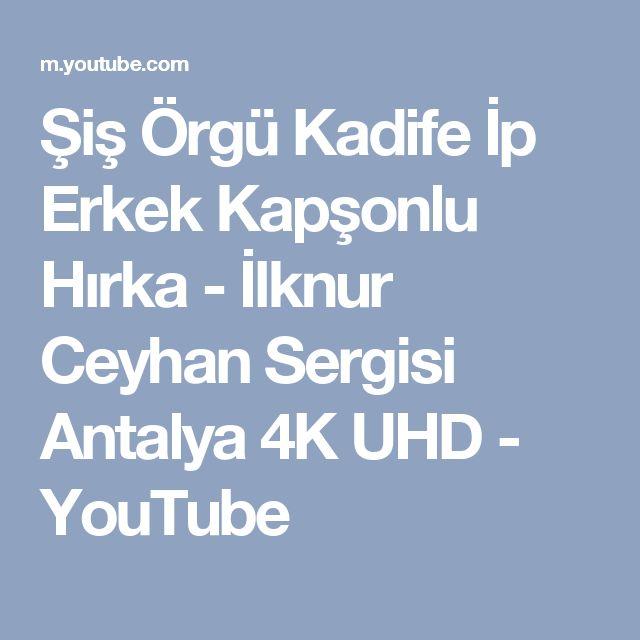 Şiş Örgü Kadife İp Erkek Kapşonlu Hırka - İlknur Ceyhan Sergisi Antalya 4K UHD - YouTube