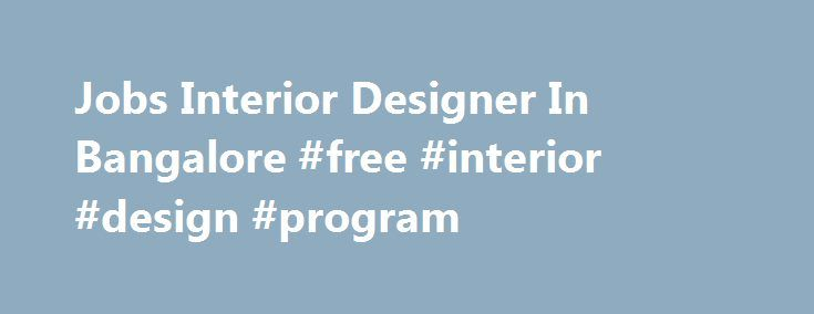 Jobs Interior Designer In Bangalore #free #interior #design #program http://design.remmont.com/jobs-interior-designer-in-bangalore-free-interior-design-program/  #interior design jobs in bangalore # Create a Job Alert 5347 jobs found for Interior Designer In Bangalore Bangalore. Karnataka  Responsible to source, negotiate and purchase materials from both local and overseas vendors  Evaluate vendor's quotation to ensure that they are in line with the technical and commercial specifications…