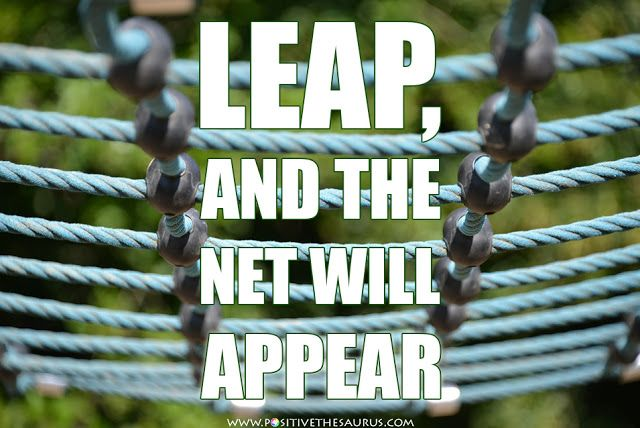 """Inspirational quote by John Burroughs """"Leap, and the net will appear"""".  http://www.positivethesaurus.com #PositiveSaurus #QuoteSaurus #Positive #Words #John #Burroughs #Inspirational #Quotes"""