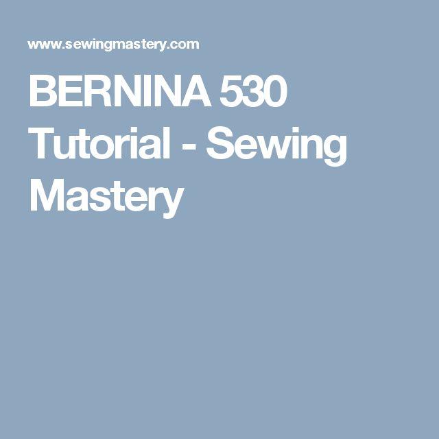 BERNINA 530 Tutorial - Sewing Mastery