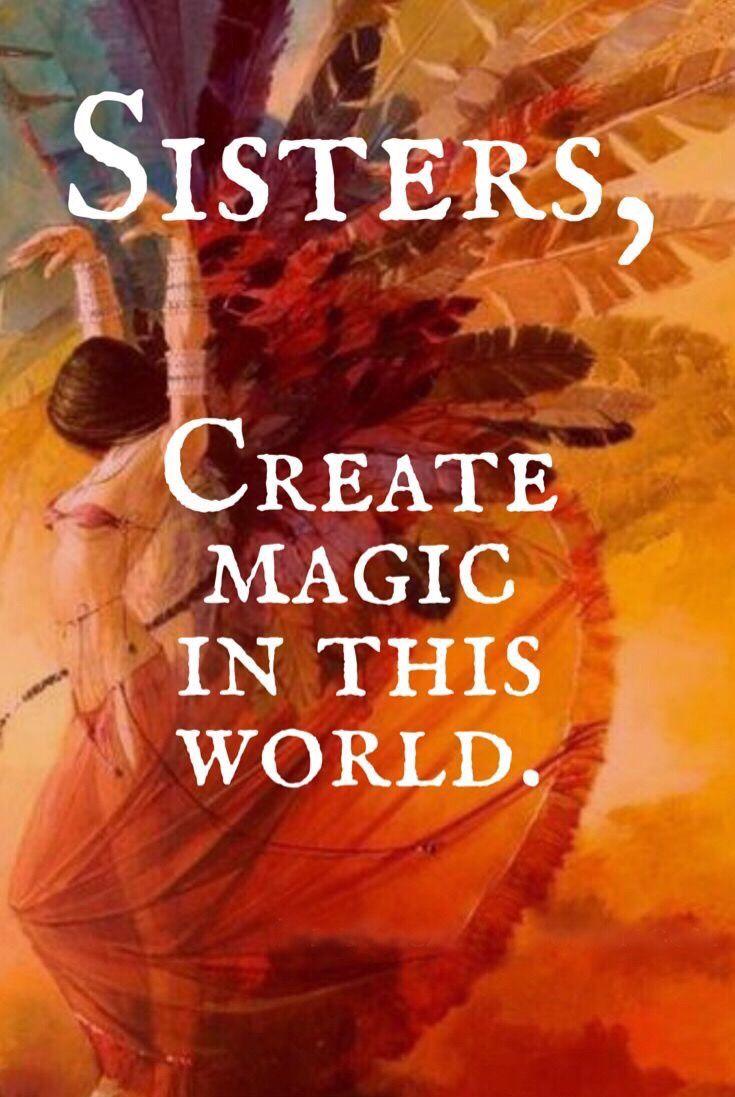 Sisters create magic in this world.. WILD WOMAN SISTERHOOD™ #WildWomanSisterhood #womenoftheearth #sisterhood